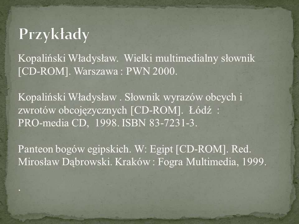 Przykłady Kopaliński Władysław. Wielki multimedialny słownik [CD-ROM]. Warszawa : PWN 2000.